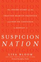 Suspicion Nation : The Inside Story of the Trayvon Martin Injustice and Why We Continue to Repeat It