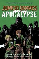 Junior Braves of the apocalypse. Book 1, A brave is brave