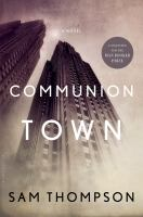 Communion Town : a city in ten chapters