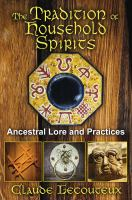 The tradition of household spirits : ancestral lore and practices