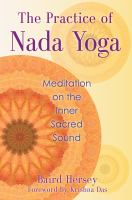 The practice of nada yoga : meditation on the inner sacred sound