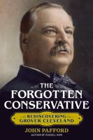 The forgotten conservative : rediscovering Grover Cleveland