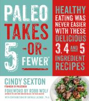 Paleo takes 5 -or- fewer : healthy eating was never easier with these delicious 3, 4 and 5 ingredient recipes