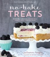 No-bake treats : incredible unbaked cheesecakes, icebox cakes, pies and more