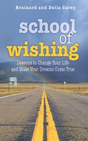 School of wishing : lessons to change your life and make your dreams come true