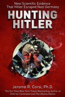 Hunting Hitler : new scientific evidence that Hitler escaped Nazi Germany
