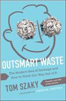 Outsmart waste : the modern idea of garbage and how to think our way out of it