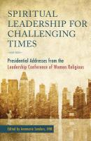 Spiritual leadership for challenging times : presidential addresses from the Leadership Conference of Women Religious
