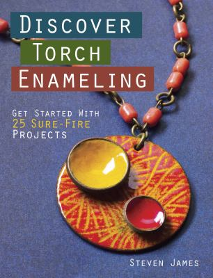 Discover torch enameling : get started with 25 sure-fire projects