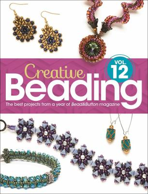 Creative beading. Vol. 12 : the best projects from a year of Bead&Button magazine