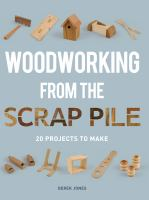 Woodworking from the scrap pile : 20 projects to make