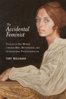 The Accidental Feminist : The Life of One Woman Through War, Motherhood, and International Photojournalism