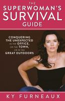 The superwoman's survival guide : conquering the unexpected in the office, on the town, or in the great outdoors