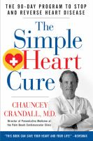 The simple heart cure : Dr. Crandall's 90-day program to stop and reverse heart disease