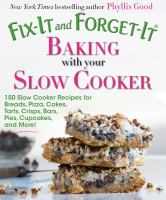 Baking with your slow cooker : 150 slow cooker recipes for breads, pizza, cakes, tarts, crisps, bars, pies, cupcakes, and more!