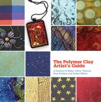 The polymer clay artist's guide : a directory of mixes, colors, textures, faux finishes and surface effects