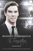 Benedict Cumberbatch, in Transition : An Unauthorised Performance Biography