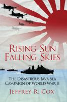 Rising Sun, Falling Skies : The Disastrous Java Sea Campaign of World War II