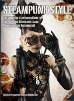 Steampunk style : the complete illustrated guide for contraptors, gizmologists and primocogglers everywhere!
