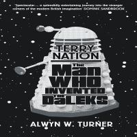 Terry Nation : the man who invented the Daleks