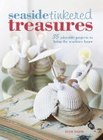 Seaside Tinkered Treasures : 35 Simple Projects to Bring the Seashore Home
