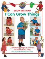 I can grow things : gardening projects for kids shown step by step