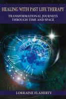 Healing with past life therapy : transformational journeys through time and space