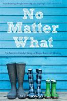 No matter what : an adoptive family's story of hope, love and healing