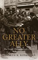 No greater ally : the untold story of Poland's forces in World War II