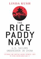 The rice paddy navy : U.S. sailors undercover in China : espionage and sabotage behind Japanese lines during World War II