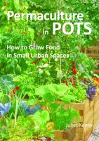 Permaculture in pots : how to grow food in small urban spaces