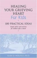 Healing your grieving heart for kids : 100 practical ideas