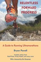 Relentless forward progress : a guide to running ultramarathons