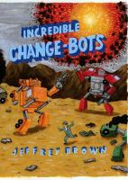 Incredible change-bots : more than just machines