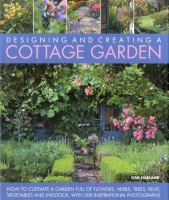 Designing and creating a cottage garden : how to cultivate a garden full of flowers, herbs, trees, fruit, vegetables, and livestock