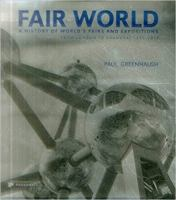 Fair world : a history of World's Fairs and Expositions, from London to Shanghai, 1851-2010