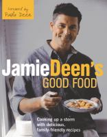 Jamie Deen's Good Food : Cooking Up a Storm With Delicious, Family-friendly Recipes