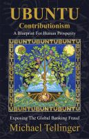 Ubuntu Contributionism : A Blueprint for Human Prosperity (Exposing the Global Banking Fraud)