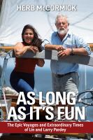 As Long As It's Fun : The Epic Voyages and Extraordinary Times of Lin and Larry Pardey
