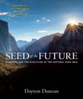 Seed of the future : Yosemite and the evolution of the national park idea