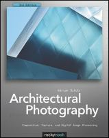 Architectural photography : composition, capture, and digital image processing