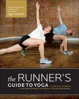 The runner's guide to yoga : a practical approach to building strength & flexibility for better running