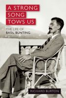 A strong song tows us : the life of Basil Bunting