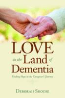 Love in the land of dementia : finding hope in the caregiver's journey