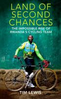 Land of second chances : the impossible rise of Rwanda's cycling team