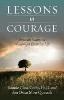 Lessons in courage : Peruvian Shamanic wisdom for everyday life