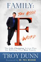 Family: the Good |f| Word : The Life-changing Action Plan for Building Your Best Family