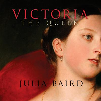 Victoria the queen: an intimate biography of the woman who ruled an empire by Julia   Baird.