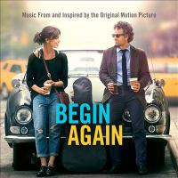 Begin again : [sound recording (CD)] music from and inspired by the motion picture.