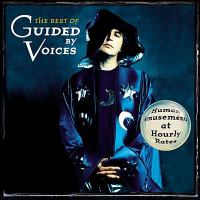 The best of Guided by Voices : [sound recording (CD)] human amusements at hourly rates.